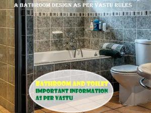 Bathroom and Toilet: Important information as per Vastu