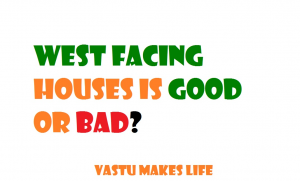 West Facing house is good or bad?