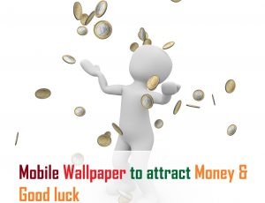 Mobile Wallpaper to attract Money & Good luck